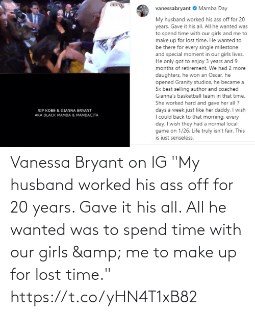 "Gave: Vanessa Bryant on IG  ""My husband worked his ass off for 20 years. Gave it his all. All he wanted was to spend time with our girls & me to make up for lost time."" https://t.co/yHN4T1xB82"