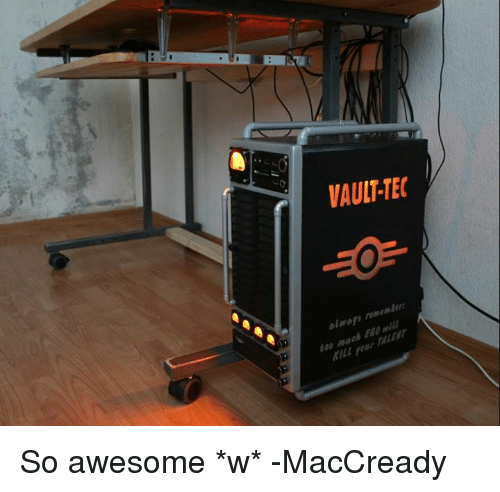 Memes, Mars, and 🤖: VAULT-TEC  olwoys remembr:  too maeh EGO will  och EGOT  MILL mar Marr So awesome *w* -MacCready