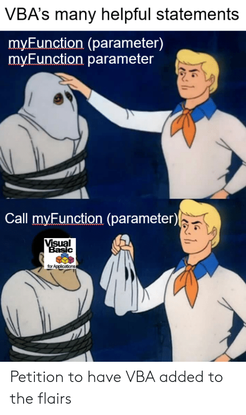 vba: VBA's many helpful statements  myEunction (parameter)  myEunction parameter  Call myFunction (parameter)  www  Visual  Basic  for Applications Petition to have VBA added to the flairs
