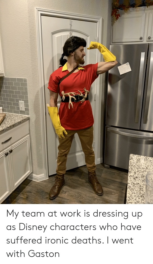 Disney, Ironic, and Work: vbelle M  OrJand Don  Thast fr the fad fo Tso  ar fbid fo ths Sug  on o forly ond r fo  wmt(ons on you n  nom hot o My team at work is dressing up as Disney characters who have suffered ironic deaths. I went with Gaston