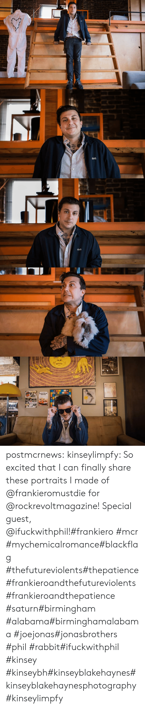 Instagram, Life, and Tumblr: VEE   и   RADAR  TROL  LIFE  SOTACE  TH postmcrnews:  kinseylimpfy: So excited that I can finally share these portraits I made of @frankieromustdie for @rockrevoltmagazine! Special guest, @ifuckwithphil!#frankiero #mcr #mychemicalromance#blackflag #thefutureviolents#thepatience#frankieroandthefutureviolents#frankieroandthepatience #saturn#birmingham #alabama#birminghamalabama #joejonas#jonasbrothers #phil #rabbit#ifuckwithphil #kinsey #kinseybh#kinseyblakehaynes#kinseyblakehaynesphotography#kinseylimpfy