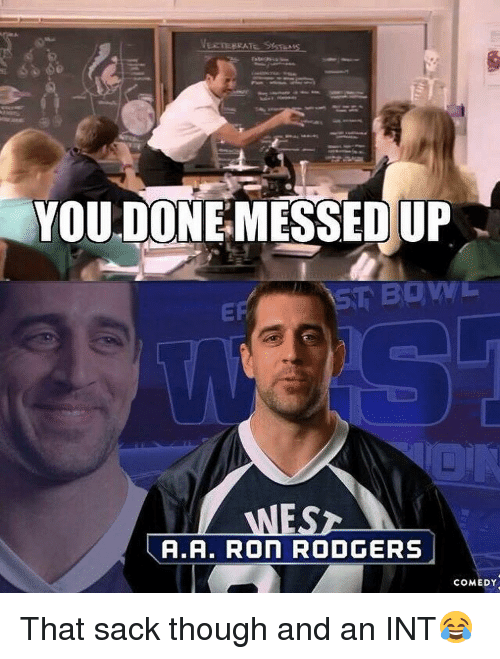 Rodgering: VEETEERAT  YOU DONE MESSED UP  WESz  A.A. Ron RODGERS  COMEDY That sack though and an INT😂