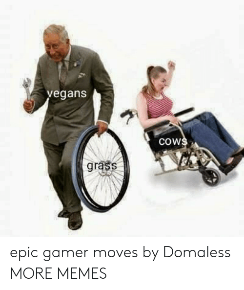 vegans: vegans  cows  grass epic gamer moves by Domaless MORE MEMES