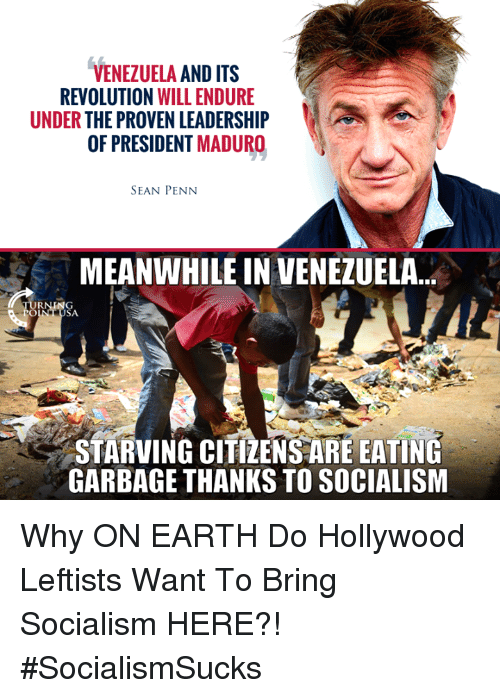 Venezuela: VENEZUELA AND ITS  REVOLUTION WILL ENDURE  UNDER THE PROVEN LEADERSHIP  OF PRESIDENT MADURO  SEAN PENN  MEANWHILE IN VENEZUELA...  STARVING CITIZENSARE EATING  GARBAGE THANKS TO SOCIALISM Why ON EARTH Do Hollywood Leftists Want To Bring Socialism HERE?! #SocialismSucks