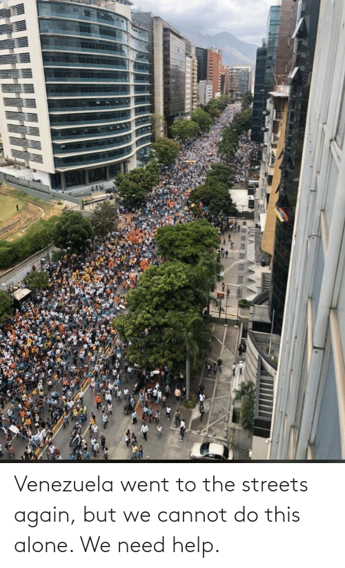 Venezuela: Venezuela went to the streets again, but we cannot do this alone. We need help.