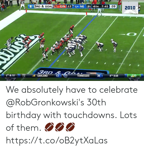 Birthday, Memes, and Goal: VEO&COALLİ) CIN) 1 7.@e NE 3114TH  3RD & GOAL  7:45:0  :09  ST & 10  TENNESSEE We absolutely have to celebrate @RobGronkowski's 30th birthday with touchdowns.  Lots of them. 🏈🏈🏈 https://t.co/oB2ytXaLas