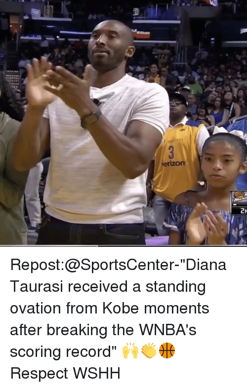 """Memes, Respect, and SportsCenter: verizon  2N Repost:@SportsCenter-""""Diana Taurasi received a standing ovation from Kobe moments after breaking the WNBA's scoring record"""" 🙌👏🏀 Respect WSHH"""
