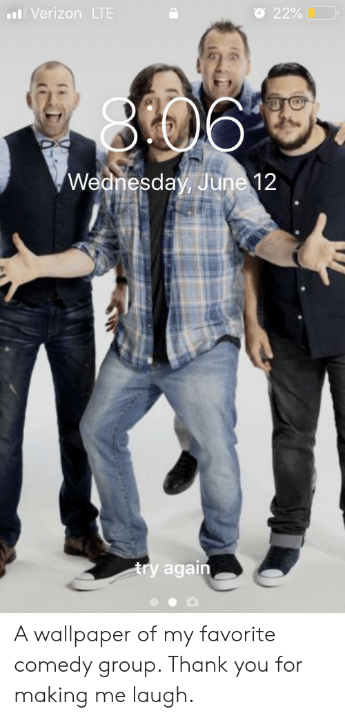 Verizon, Thank You, and Wallpaper: Verizon LTE  O 22%  306  Wednesday, June 12  try again A wallpaper of my favorite comedy group. Thank you for making me laugh.