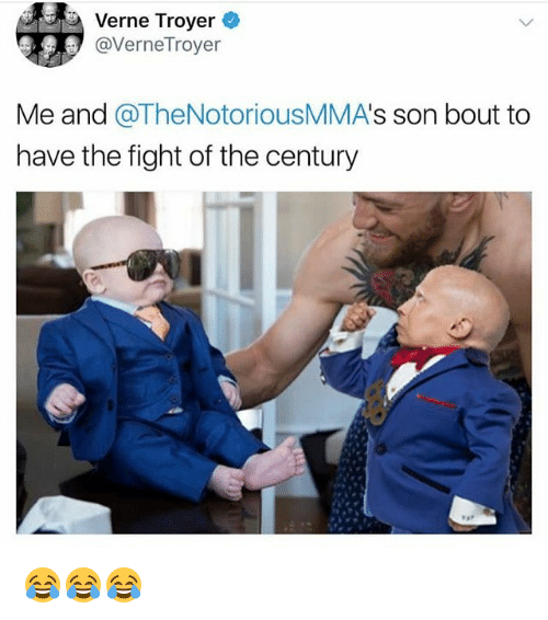 fightings: Verne Troyer  @VerneTroyer  Me and @TheNotoriousMMA's son bout to  have the fight of the century 😂😂😂