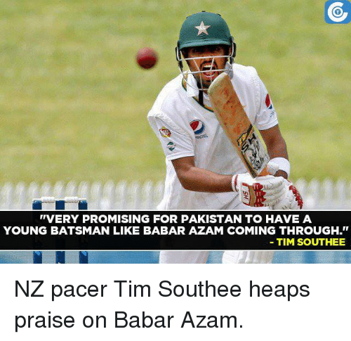 "Memes, Pacer, and Pakistan: ''VERY PROMISING FOR PAKISTAN TO HAVE A  YOUNG BATSMAN LIKE BABAR AZAM COMING THROUGH.""  TIM SOUTHEE NZ pacer Tim Southee heaps praise on Babar Azam."