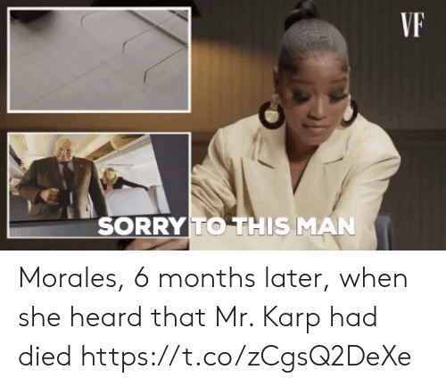 Memes, Sorry, and 🤖: VF  SORRY TO THIS MAN Morales, 6 months later, when she heard that Mr. Karp had died https://t.co/zCgsQ2DeXe