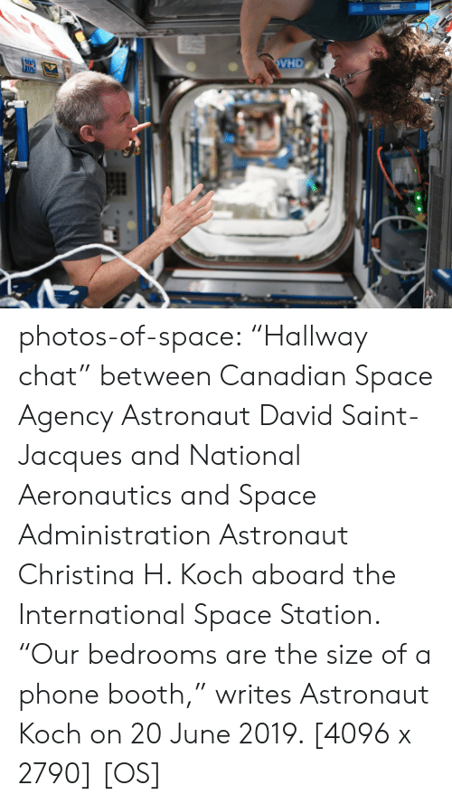 "the international: VHD  09 photos-of-space:  ""Hallway chat"" between Canadian Space Agency Astronaut David Saint-Jacques and National Aeronautics and Space Administration Astronaut Christina H. Koch aboard the International Space Station. ""Our bedrooms are the size of a phone booth,"" writes Astronaut Koch on 20 June 2019. [4096 x 2790] [OS]"