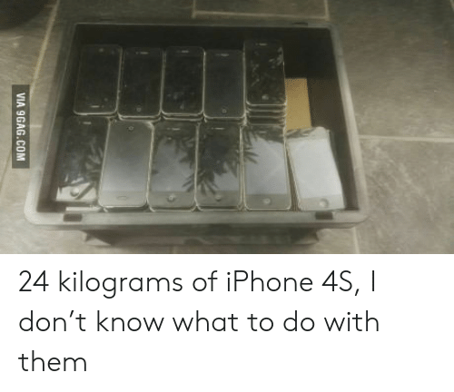Iphone 4s: VIA 9GAG.COM 24 kilograms of iPhone 4S, I don't know what to do with them