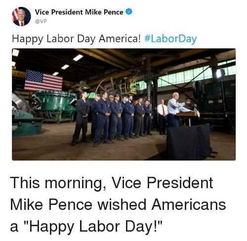"""Labor Day: Vice President Mike Pence  @Vp  Happy Labor Day America! #LaborDay  LI This morning, Vice President Mike Pence wished Americans a """"Happy Labor Day!"""""""