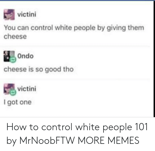 Dank, Memes, and Target: victini  You can control white people by giving them  cheese  cheese is so good tho  嫕  I got one  victini How to control white people 101 by MrNoobFTW MORE MEMES