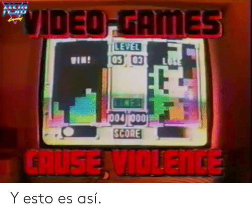 asi: VIDEO-GAMES  LEVEL  05 03  LOSE  WIN!  o04 000  SCORE  GRUSE VIOLENCE Y esto es así.