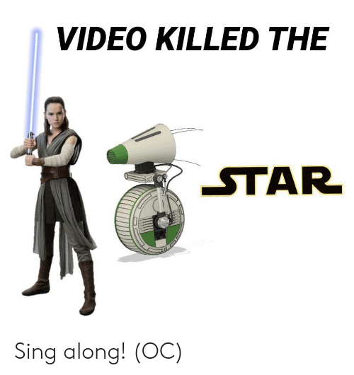Star Wars, Star, and Video: VIDEO KILLED THE  STAR Sing along! (OC)