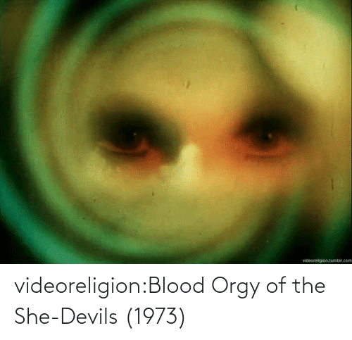 blood: videoreligion:Blood Orgy of the She-Devils (1973)