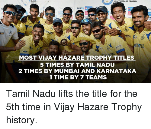 tamil: VIJAY HAZARE TROPHY  VIJAY  Pay  MOST VIJAY HAZARE TROPHY TITLES  5 TIMES BY TAMIL NADU  2 TIMES BY MUMBAI AND KARNATAKA  1 TIME BY 7 TEAMS Tamil Nadu lifts the title for the 5th time in Vijay Hazare Trophy history.