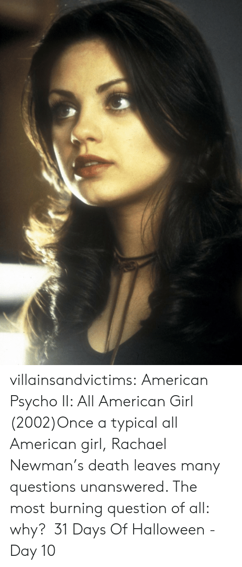 Halloween, Newman, and Tumblr: villainsandvictims:  American Psycho II: All American Girl (2002)Once a typical all American girl, Rachael Newman's death leaves many  questions unanswered. The most burning question of all: why?  31 Days Of Halloween - Day 10