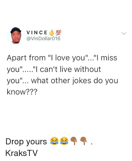 "Love, Memes, and I Love You: VINCE 0  @VinDollar016  Apart from ""I love you""...""l miss  you""....""I can't live without  you""... what other jokes do you  know??? Drop yours 😂😂👇🏾👇🏾 . KraksTV"