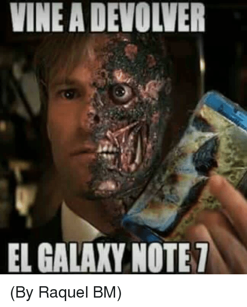 Galaxy Note 7: VINE A DEVOLVER  EL GALAXY NOTE 7 (By Raquel BM)