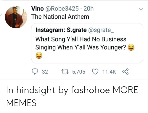 Dank, Instagram, and Memes: Vino @Robe3425 20h  The National Anthem  Instagram: S.grate @sgrate_  What Song Yall Had No Business  Singing When Y'all Was Younger?  32  5,705  11.4k In hindsight by fashohoe MORE MEMES