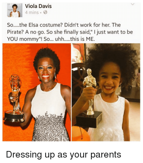 """Elsa: Viola Davis  4 mins  So.....the Elsa costume? Didn't work for her. The  Pirate? A no go. So she finally said,"""" I just want to be  YOU mommy""""! So... uhh....this is ME.  an Dressing up as your parents"""