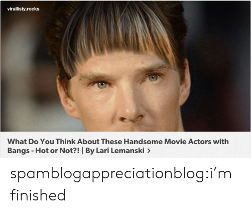 bangs: virallisty.rocks  What Do You Think About These Handsome Movie Actors with  Bangs - Hot or Not?! By Lari Lemanski> spamblogappreciationblog:i'm finished