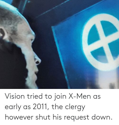 Vision: Vision tried to join X-Men as early as 2011, the clergy however shut his request down.