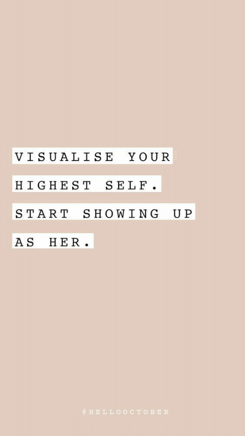 Her, Self, and Your: VISUALISE  YOUR  SELF  HIGHEST  SHOWING  START  U P  HER.  A S  @HELLOOCTOBER