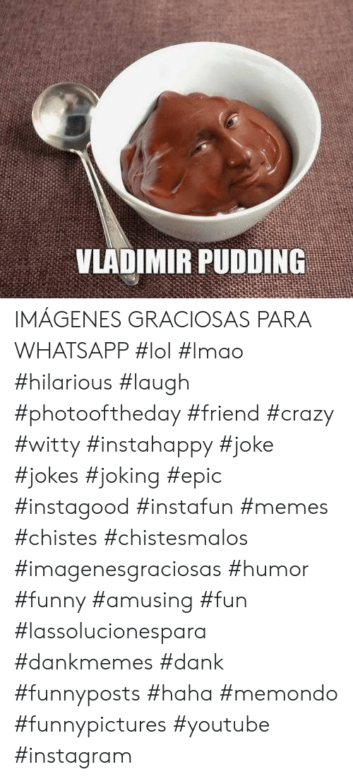 Crazy, Dank, and Funny: VLADIMIR PUDDING IMÁGENES GRACIOSAS PARA WHATSAPP #lol #lmao #hilarious #laugh #photooftheday #friend #crazy #witty #instahappy #joke #jokes #joking #epic #instagood #instafun  #memes #chistes #chistesmalos #imagenesgraciosas #humor #funny  #amusing #fun #lassolucionespara #dankmemes  #dank  #funnyposts #haha #memondo #funnypictures #youtube #instagram