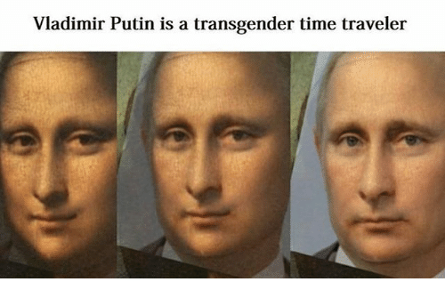Transgender, Vladimir Putin, and Putin: Vladimir Putin is a transgender time traveler