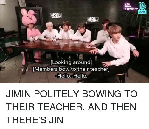 looking-around: VLIVE  [Looking around]  [Members bow to their teacher]  Hello.-Hello JIMIN POLITELY BOWING TO THEIR TEACHER. AND THEN THERE'S JIN