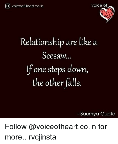 Fone: voice of  O voiceofHeart.co.in  Relationship are like a  Seesaw.  fone steps down,  the other falls  Saumya Gupta Follow @voiceofheart.co.in for more.. rvcjinsta