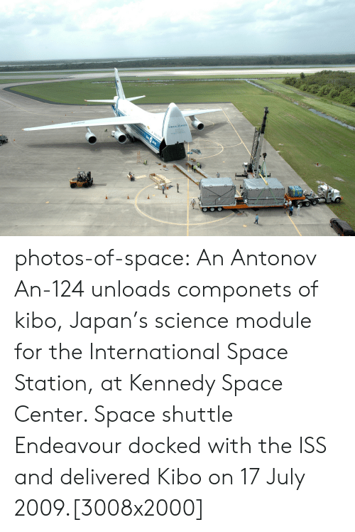 Tumblr, Blog, and Japan: vOLGADNEP photos-of-space:  An Antonov An-124 unloads componets of kibo, Japan's science module for the International Space Station, at Kennedy Space Center. Space shuttle Endeavour docked with the ISS and delivered Kibo on 17 July 2009.[3008x2000]