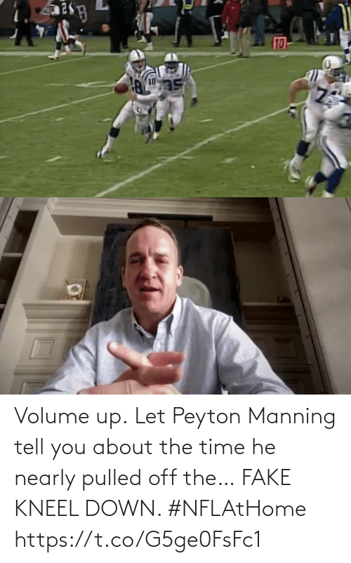 Volume Up: Volume up.  Let Peyton Manning tell you about the time he nearly pulled off the… FAKE KNEEL DOWN. #NFLAtHome https://t.co/G5ge0FsFc1