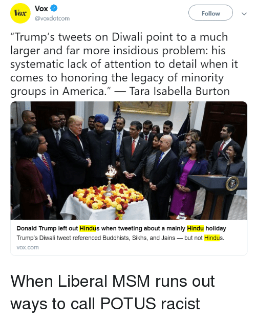 """America, Donald Trump, and Legacy: Vox  @voxdotcom  lar  Follow  """"Trump's tweets on Diwali point to a much  larger and far more insidious problem: his  systematic lack of attention to detail when it  comes to honoring the legacy of minority  groups in America.""""_Tara Isabella Burton  Donald Trump left out Hindus when tweeting about a mainly Hindu holiday  Trump's Diwali tweet referenced Buddhists, Sikhs, and Jainsbut not Hindus.  vox.com"""
