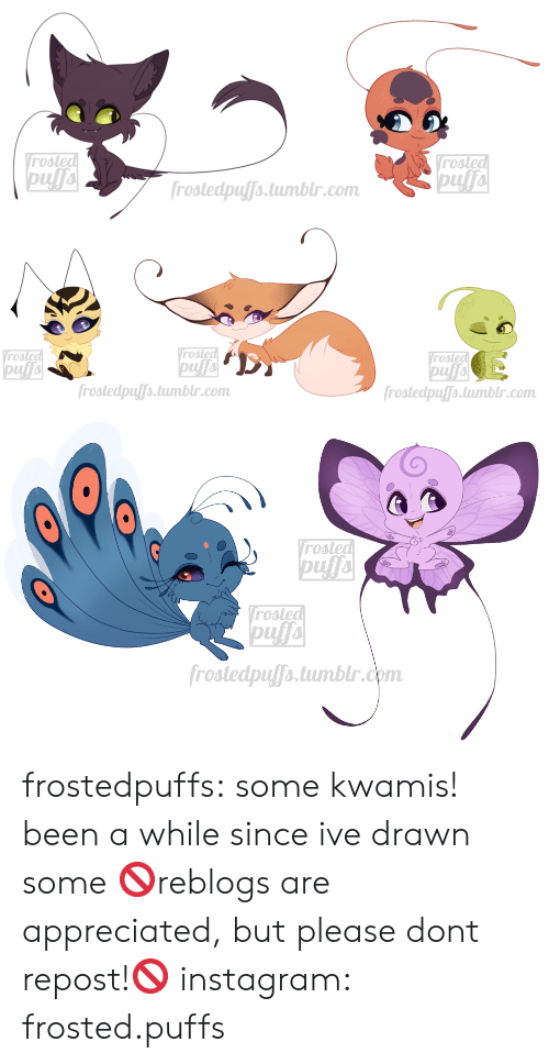 Instagram, Target, and Tumblr: Vrosted  pufa  Vrosted  pufa  frostedpuffs.tumblr.com   Vrosted  pufa  frostedpuffs.tumblr.com  Vrosted  rosted  frostedpuffs.tumblr.com   rosted  Vrosted  pufa  frostedpuffs.tumblr.com frostedpuffs:  some kwamis! been a while since ive drawn some  🚫reblogs are appreciated, but please dont repost!🚫  instagram: frosted.puffs