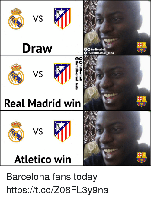 Barcelona, Memes, and Real Madrid: VS  Draw  FCB  OO TrollFootball  TheTrollFootball Instoa  VS  Real Madrid win  C B  VS  Atletico win  FCB Barcelona fans today https://t.co/Z08FL3y9na