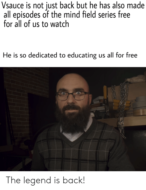 dedicated: Vsauce is not just back but he has also made  all episodes of the mind field series free  for all of us to watch  He is so dedicated to educating  us all for free  gcomp  b00) 85 The legend is back!