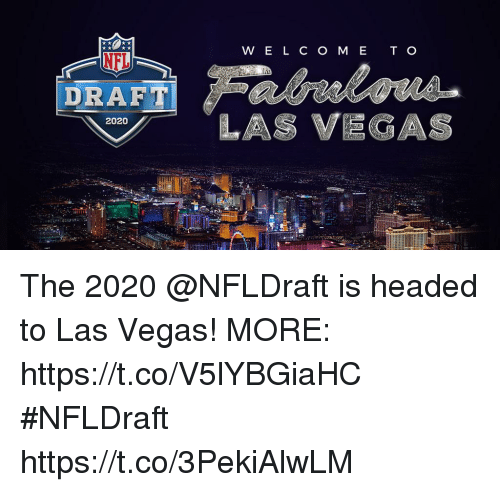 Memes, Las Vegas, and Las Vegas: W E L C O M E T O  DRAFT  2020 The 2020 @NFLDraft is headed to Las Vegas!  MORE: https://t.co/V5lYBGiaHC #NFLDraft https://t.co/3PekiAlwLM