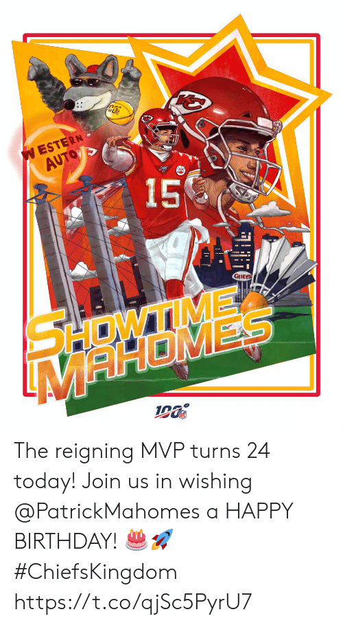 Birthday, Memes, and Happy Birthday: W ESTERN  AUTO  15  CHIEE  SHOWTIME  MAHOMES The reigning MVP turns 24 today!  Join us in wishing @PatrickMahomes  a HAPPY BIRTHDAY! 🎂🚀 #ChiefsKingdom https://t.co/qjSc5PyrU7