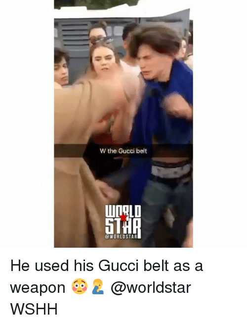 Gucci Belt: W the Gucci belt  IOLD  5T  @WORLDSTAR He used his Gucci belt as a weapon 😳🤦♂️ @worldstar WSHH