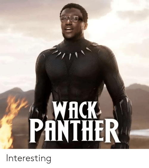 Wack, Panther, and Interesting: WACK  PANTHER Interesting