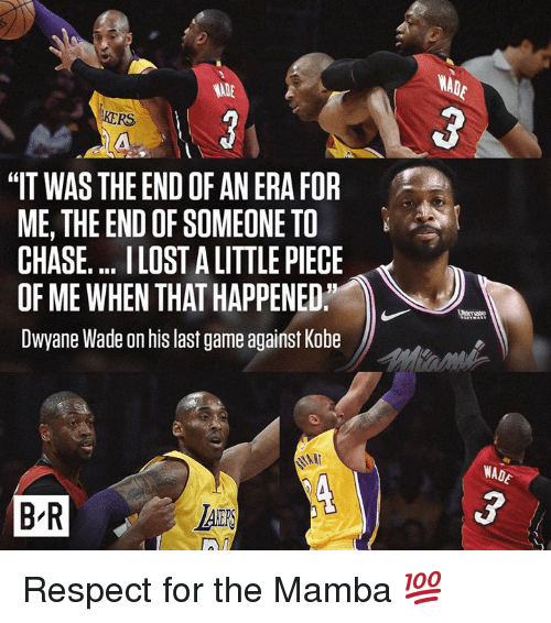"""Dwyane Wade, Respect, and Lost: WAD  3  KERS  """"IT WAS THE END OF AN ERA FOR  ME, THE END OF SOMEONE TO  CHASE. .. LOST A LITTLE PIECE  OF ME WHEN THAT HAPPENED,  Dwyane Wade on his last game against Kobe  WADE  B R  LAS Respect for the Mamba 💯"""
