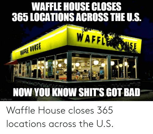 Locations: Waffle House closes 365 locations across the U.S.