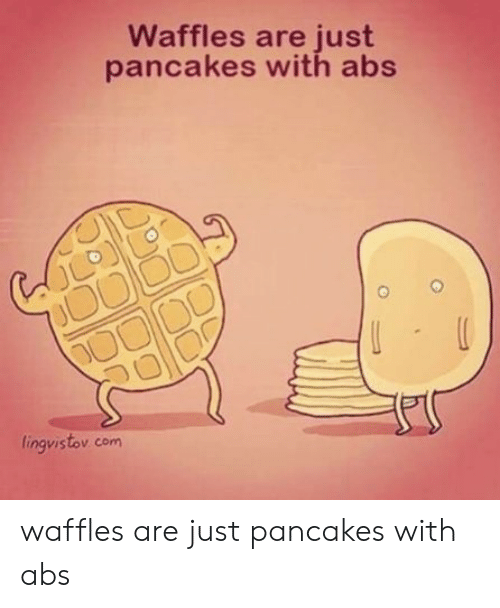 abs: Waffles are just  pancakes with abs  לל  lingvistov com waffles are just pancakes with abs