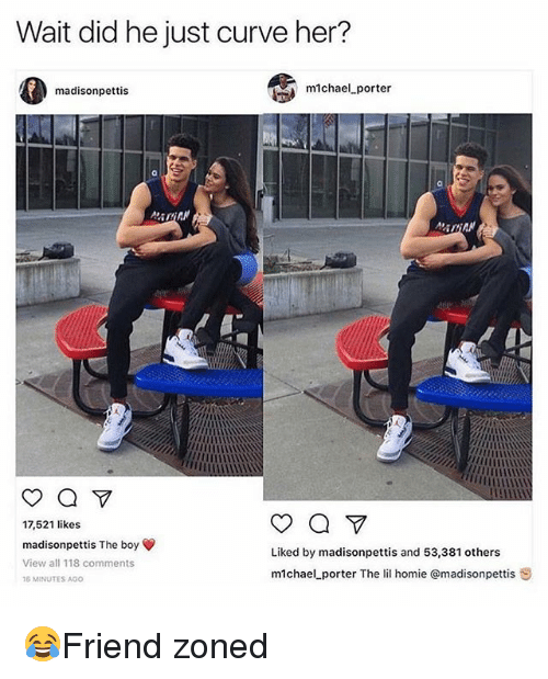 michael porter: Wait did he just curve her?  madisonpettis  michael-porter  ADAN  17,521 like:s  madisonpettis The boy  Liked by madisonpettis and 53,381 others  View all 118 comments  m1chael porter The lil homie @madisonpettis S  6 MINUTES AGO 😂Friend zoned