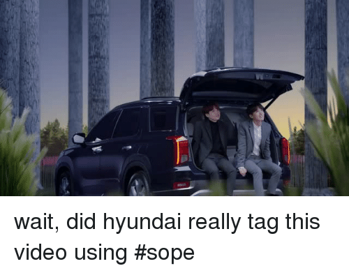 Hyundai, Video, and Did: wait, did hyundai really tag this video using #sope